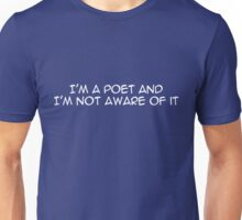I'm a poet and I'm not aware of it. Unisex T-Shirt