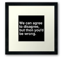 Agree to Disagree Framed Print