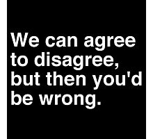 Agree to Disagree Photographic Print