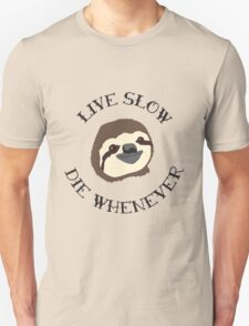 The ORIGINAL Live Slow Die Whenever Sloth Illustration - Life Motto for the Lazy and Loveable Sloths Unisex T-Shirt