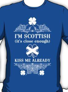 I'm Scottish, kiss me already! T-Shirt