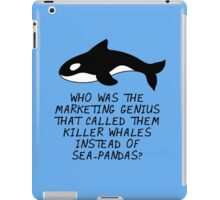 Who was the marketing genius that called them killer whales instead of sea pandas? iPad Case/Skin