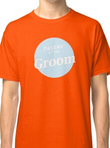 Father of the Groom Classic T-Shirt