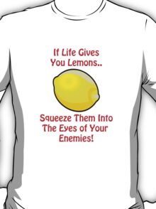Lemon Life....We all suffer at some point T-Shirt