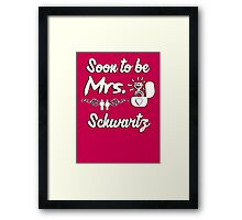 Soon to be Mrs. Schwartz. Engaged? Getting married to a Schwartz? Framed Print