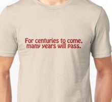 For centuries to come, many years will pass. Unisex T-Shirt