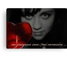 Dont play with my heart Canvas Print