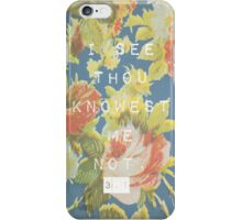 Knowest Me Not iPhone Case/Skin