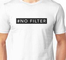 #NO FILTER Unisex T-Shirt