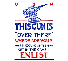 This Gun Is Over There -- U.S. Navy WW1 Photographic Print