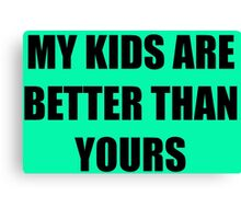 My kids are better than yours Canvas Print