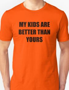 My kids are better than yours T-Shirt