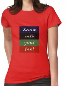 zoom with your feet Womens Fitted T-Shirt