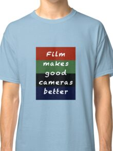 Film Makes Good Cameras Better Classic T-Shirt