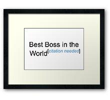Best Boss in the World - Citation Needed! Framed Print
