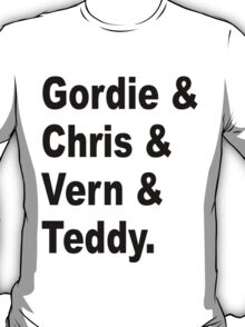 Gordie & Chris & Vern & Teddy 1 T-Shirt