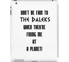 Don't Be Fair To The Daleks! iPad Case/Skin