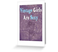 Vintage Girls Are Sexy Greeting Card