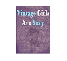Vintage Girls Are Sexy Photographic Print