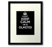 Surname or last name Olmsted? I can't keep calm, I'm a Olmsted! Framed Print