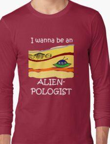 I wanna be an Alienpologist (dark shirts) Long Sleeve T-Shirt
