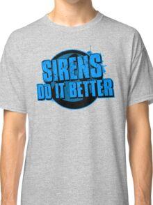 Sirens Do It Better (blue) Classic T-Shirt
