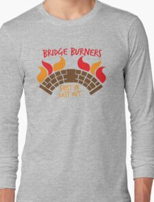 Bridge BURNERS first in last out BridgeBURNERS Long Sleeve T-Shirt