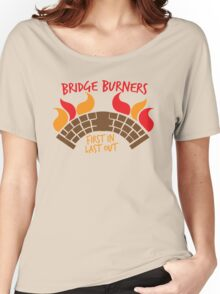 Bridge BURNERS first in last out BridgeBURNERS Women's Relaxed Fit T-Shirt