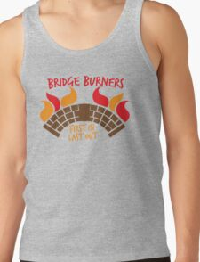 Bridge BURNERS first in last out BridgeBURNERS Tank Top