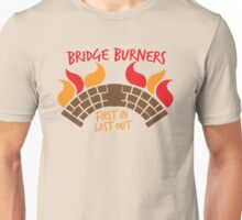 Bridge BURNERS first in last out BridgeBURNERS Unisex T-Shirt