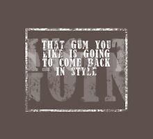 That Gum You Like Unisex T-Shirt