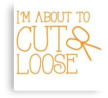 I'm about to CUT LOOSE (with hair stylist scissors) Canvas Print
