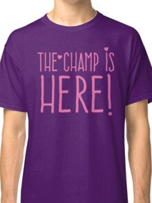 THE CHAMP IS HERE (girly) Classic T-Shirt