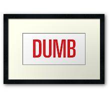dumb Framed Print
