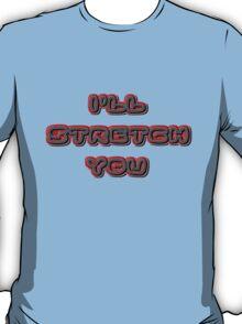 i'll stretch you T-Shirt