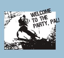 Welcome to the party, pal! by garykemble