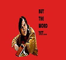 But the word yet... Unisex T-Shirt
