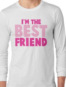 I'm the BEST FRIEND in pink Long Sleeve T-Shirt