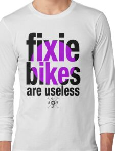 fixie bikes are useless Long Sleeve T-Shirt