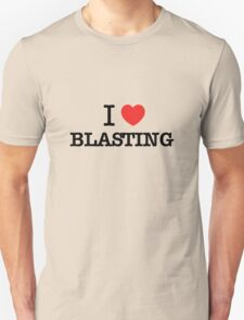 I Love BLASTING T-Shirt