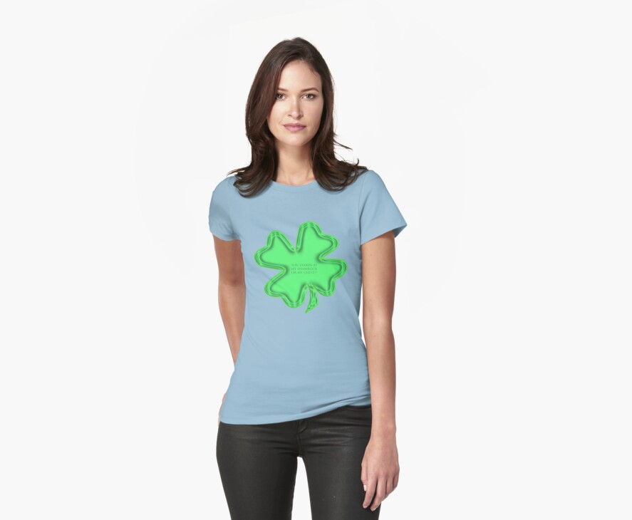 you starin at my shamrock or my chest t by dedmanshootn