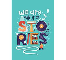 We Are Made of Stories Photographic Print