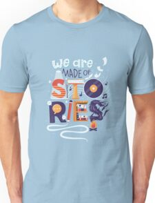 We Are Made of Stories Unisex T-Shirt
