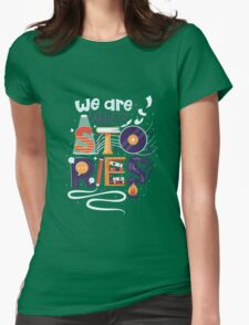 We Are Made of Stories Womens Fitted T-Shirt