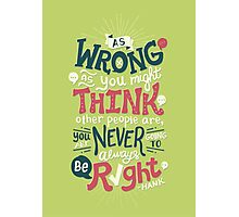 Never Be Right Photographic Print