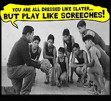 Dress Like Slater; Play Like Screech by tommytidalwave