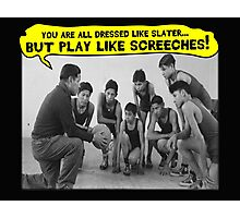 Dress Like Slater; Play Like Screech Photographic Print