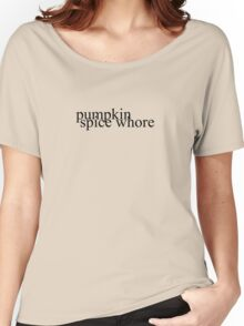 Pumpkin Spice Whore Women's Relaxed Fit T-Shirt