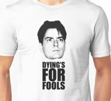 Dying's For Fools Unisex T-Shirt