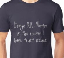 George R.R. Martin - Trust Issues Unisex T-Shirt
